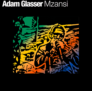 Adam Glasser : Mzanzi CD Album
